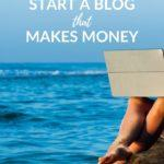 how to start a blog that makes money - coastal wandering