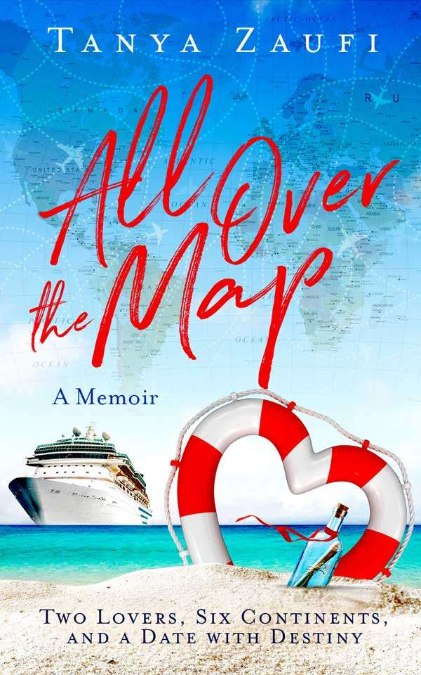 Tanya Zaufi, All Over the Map, A Memoir: Two Lovers, Six Continents and a Date with Destiny